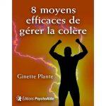 Ebook - 8 moyens efficaces de gérer la colère - Ginette Plante